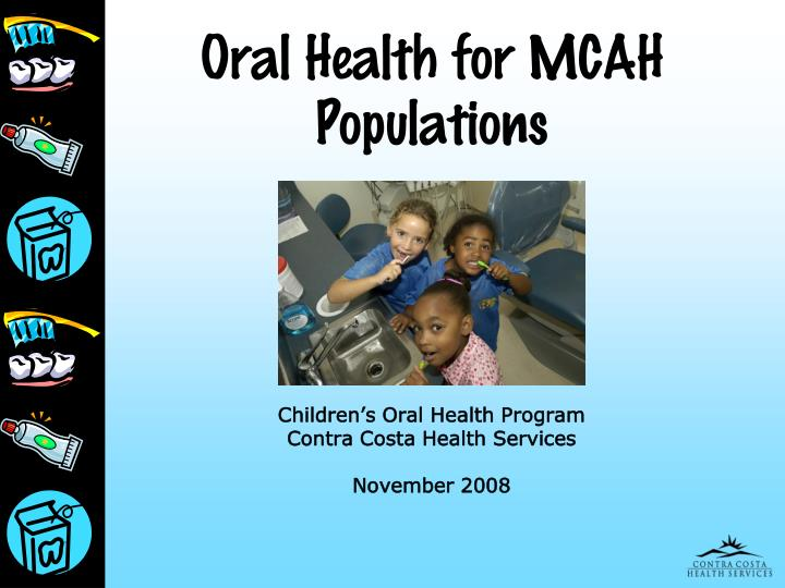 Oral health for mcah populations