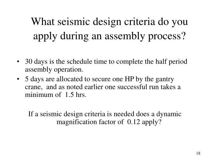 What seismic design criteria do you apply during an assembly process?