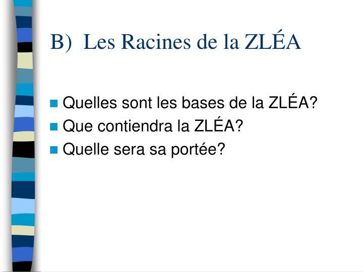 B)  Les Racines de la ZLÉA