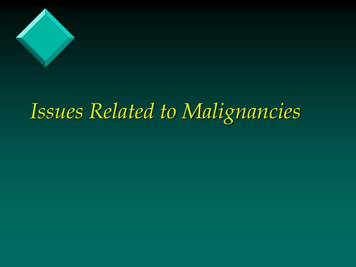 Issues Related to Malignancies
