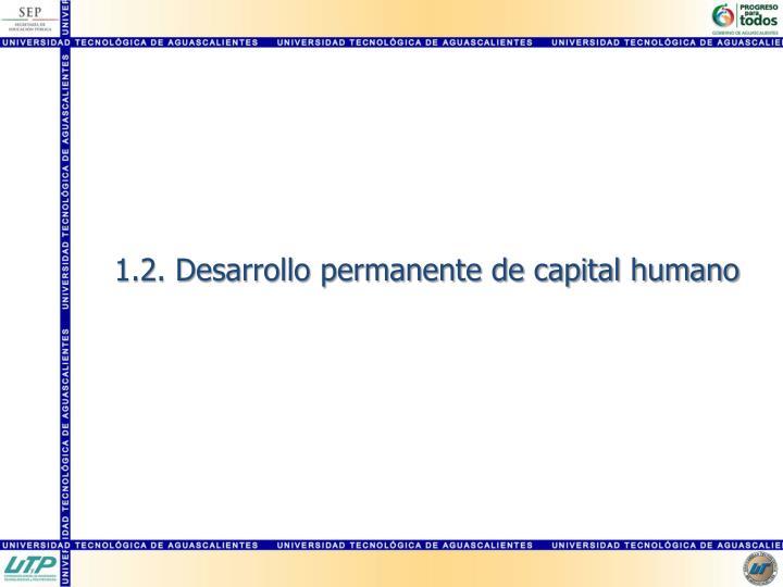 1.2. Desarrollo permanente de capital humano