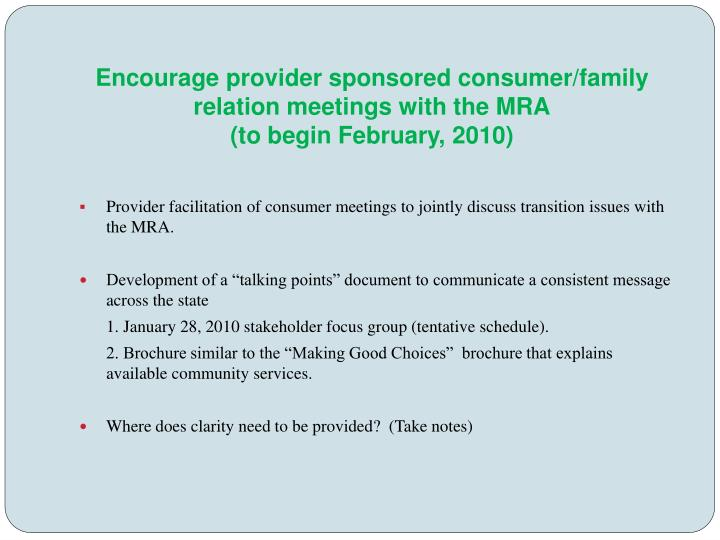 Encourage provider sponsored consumer/family relation meetings with the MRA