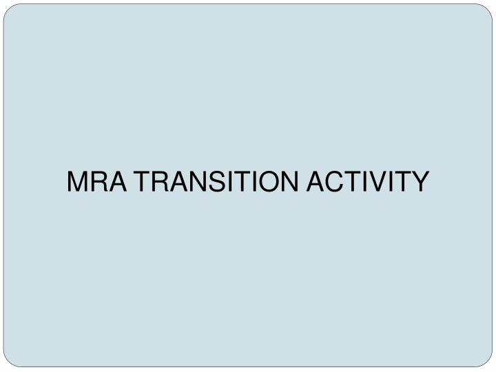 MRA TRANSITION ACTIVITY