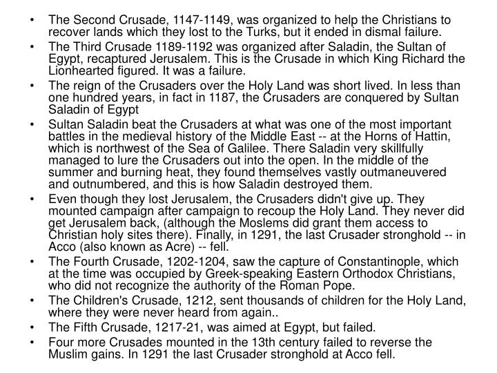 The Second Crusade, 1147-1149, was organized to help the Christians to recover lands which they lost to the Turks, but it ended in dismal failure.