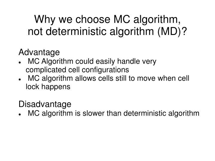 Why we choose MC algorithm, not deterministic algorithm (MD)?
