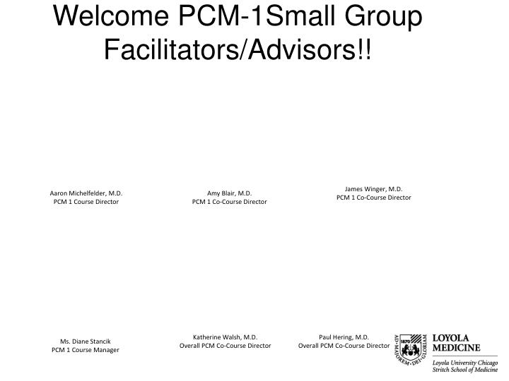 Welcome pcm 1small group facilitators advisors