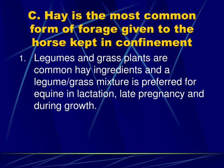 C. Hay is the most common form of forage given to the horse kept in confinement