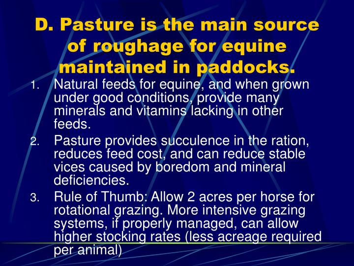 D. Pasture is the main source of roughage for equine maintained in paddocks.