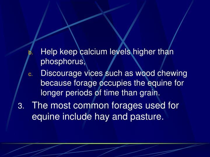 Help keep calcium levels higher than phosphorus,