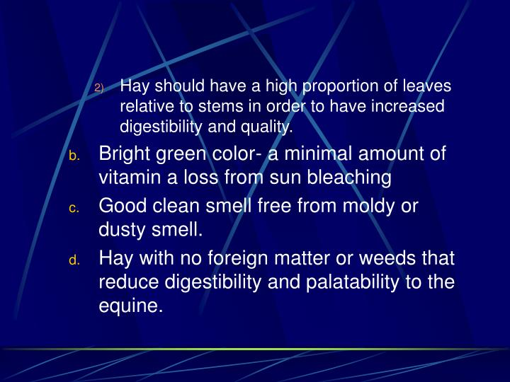 Hay should have a high proportion of leaves relative to stems in order to have increased digestibility and quality.