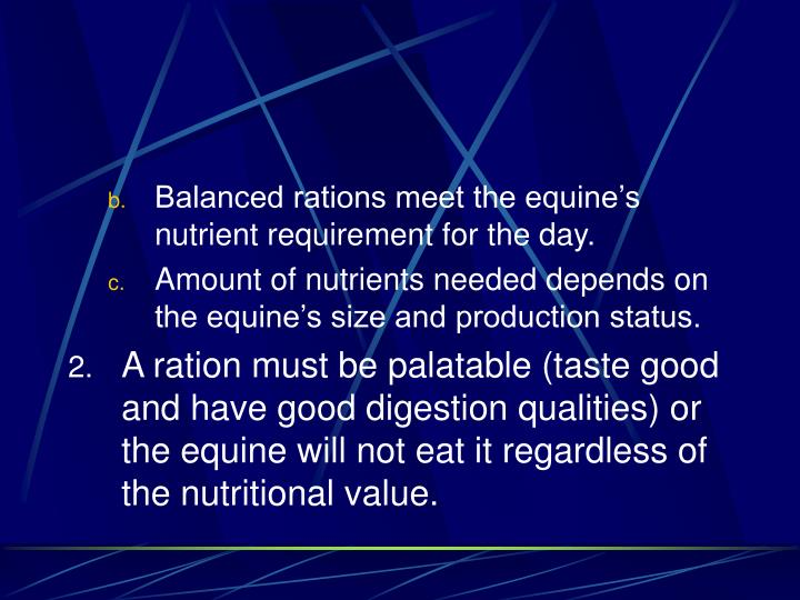 Balanced rations meet the equine's nutrient requirement for the day.