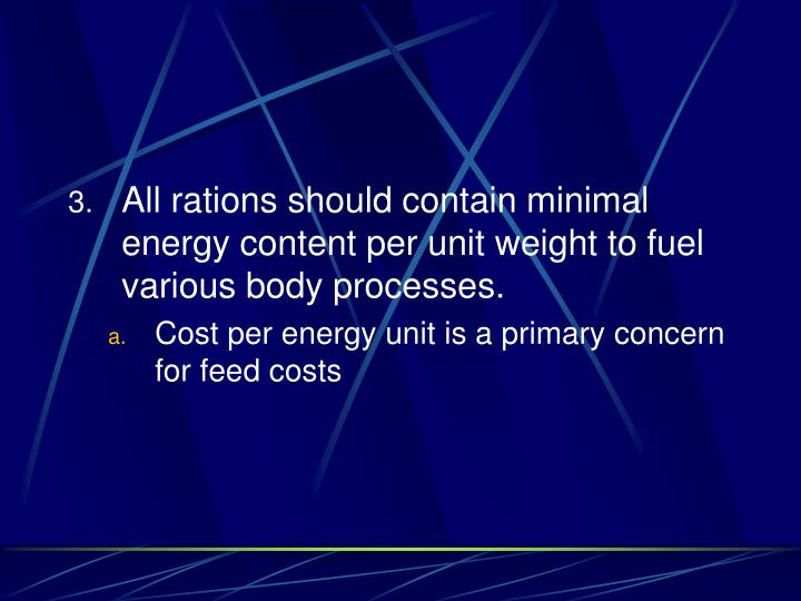 All rations should contain minimal energy content per unit weight to fuel various body processes.
