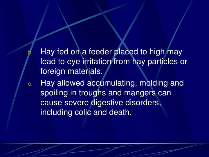 Hay fed on a feeder placed to high may lead to eye irritation from hay particles or foreign materials.