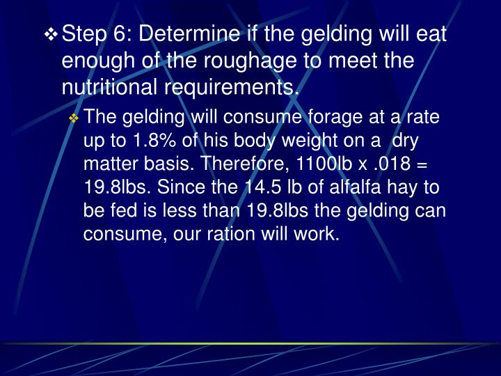 Step 6: Determine if the gelding will eat enough of the roughage to meet the nutritional requirements.