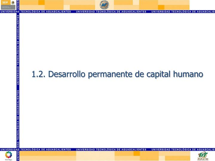 1.2. Desarrollo permanente de capital humano