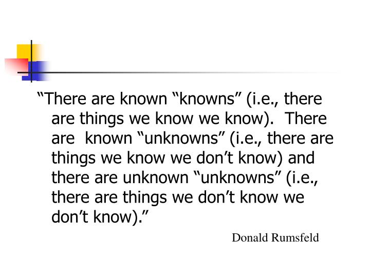 """There are known ""knowns"" (i.e., there are things we know we know).  There are  known ""unkno..."