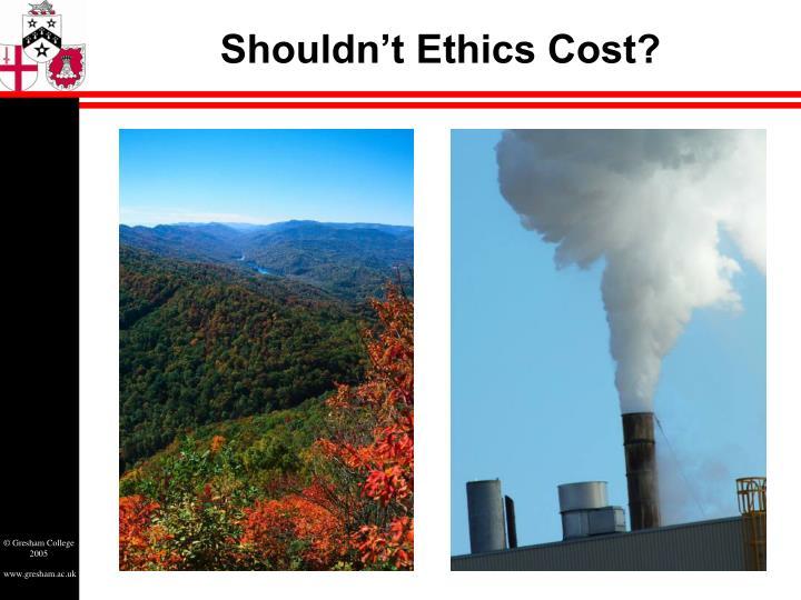 Shouldn't Ethics Cost?