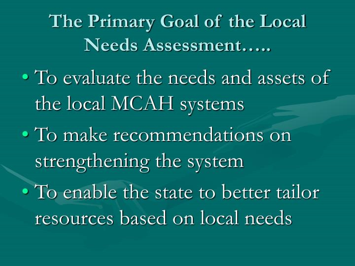 The Primary Goal of the Local Needs Assessment…..