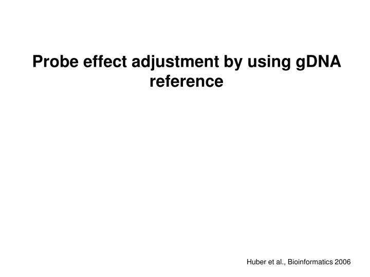 Probe effect adjustment by using gDNA reference