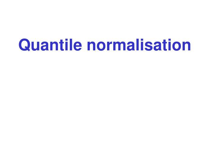 Quantile normalisation