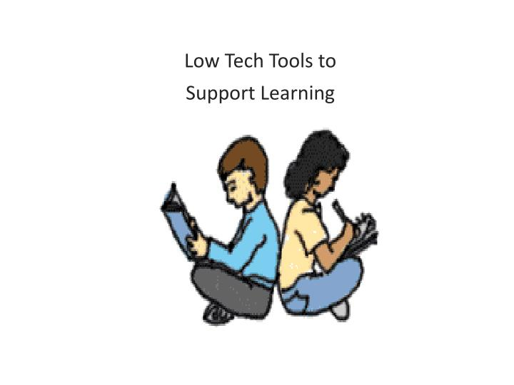 Low Tech Tools to