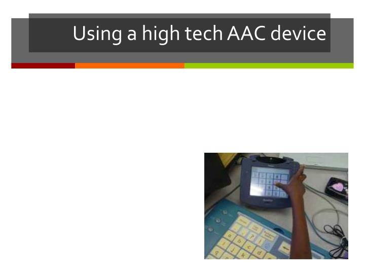 Using a high tech AAC device