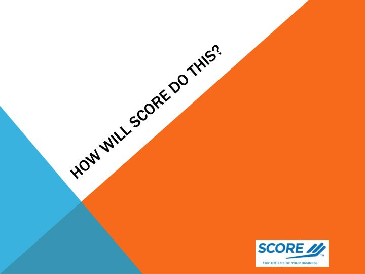 How will SCORE do this?