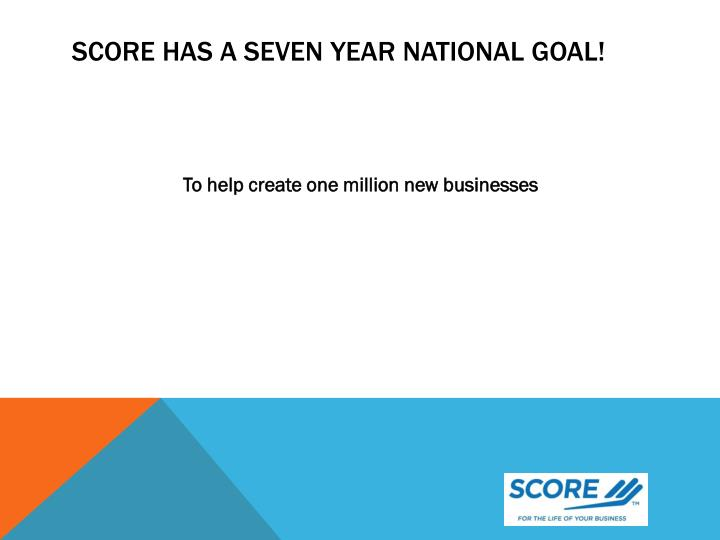 SCORE has a seven year national goal!