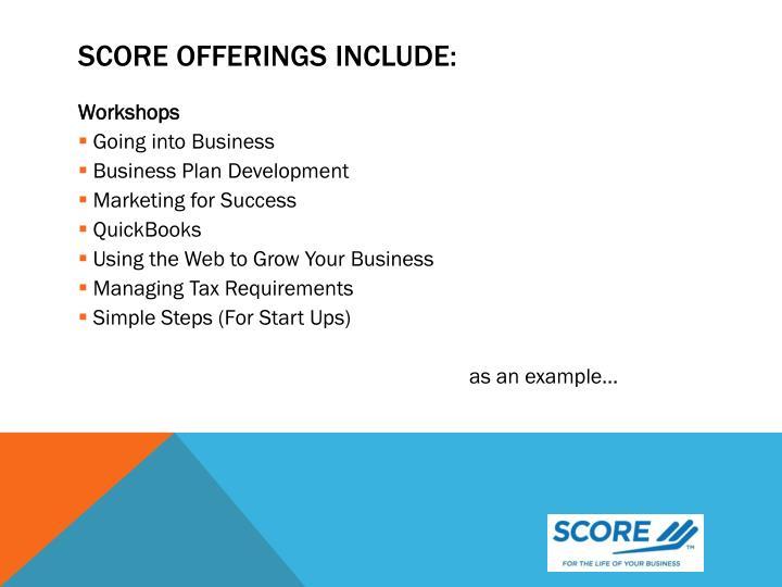 SCORE offerings include: