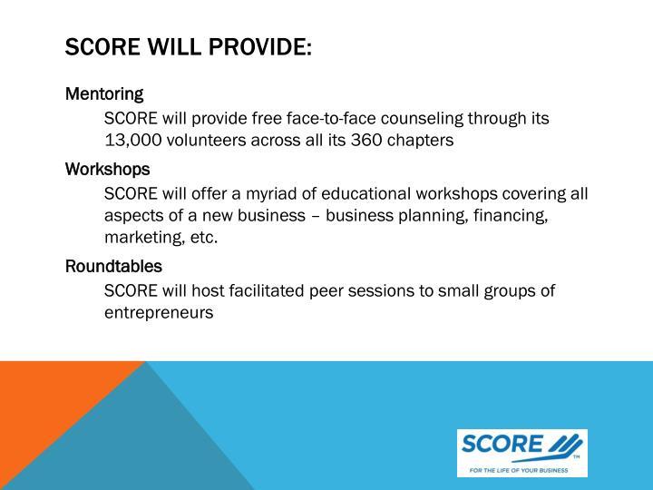 SCORE will provide: