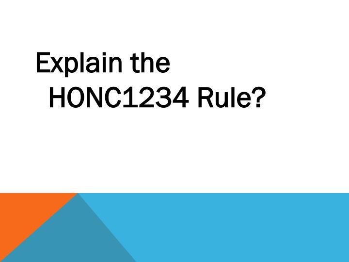 Explain the HONC1234 Rule?