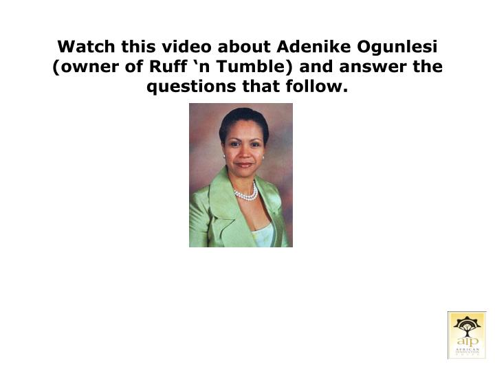 Watch this video about Adenike Ogunlesi (owner of Ruff 'n Tumble) and answer the questions that follow.