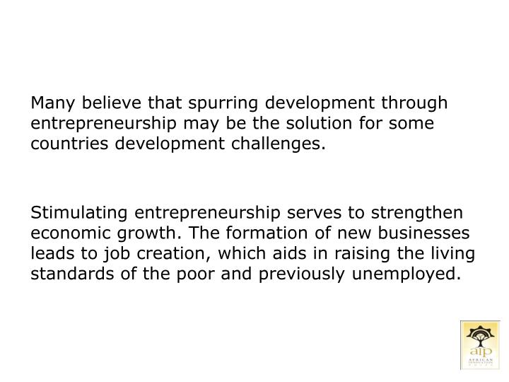 Many believe that spurring development through entrepreneurship may be the solution for some countri...