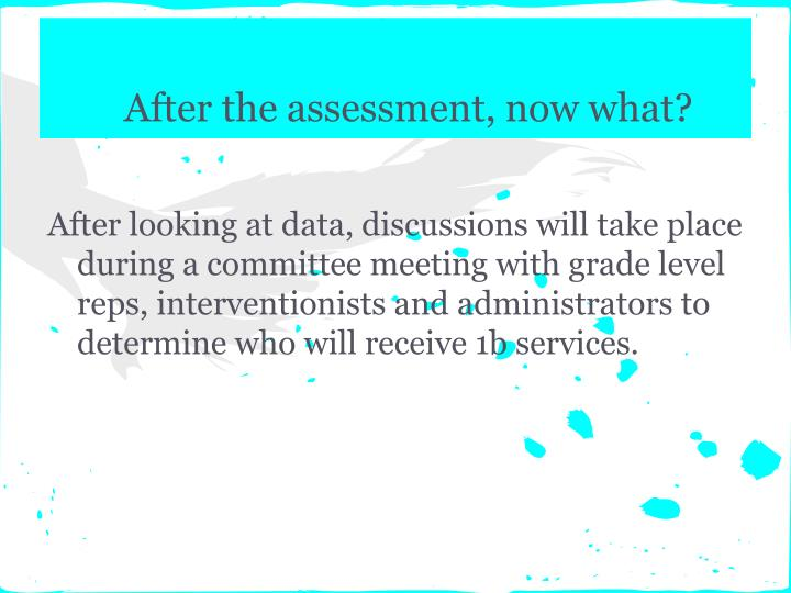 After the assessment, now what?