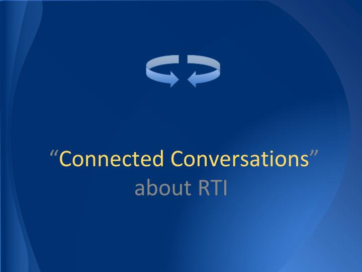 Connected conversations about rti