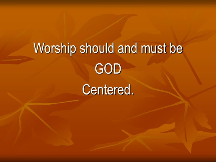 Worship should and must be