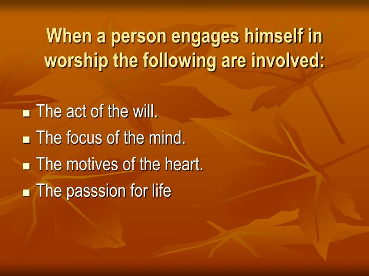 When a person engages himself in worship the following are involved: