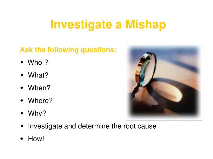 Investigate a Mishap