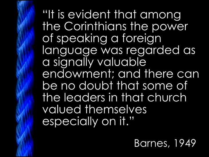 """It is evident that among the Corinthians the power of speaking a foreign language was regarded as a signally valuable endowment; and there can be no doubt that some of the leaders in that church valued themselves especially on it."""