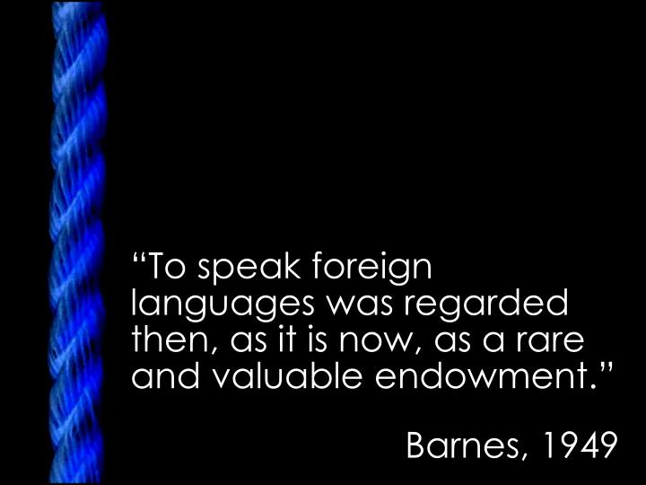 """To speak foreign languages was regarded then, as it is now, as a rare and valuable endowment."""