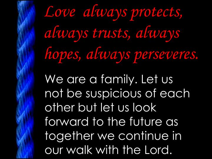 Love  always protects, always trusts, always hopes, always perseveres.