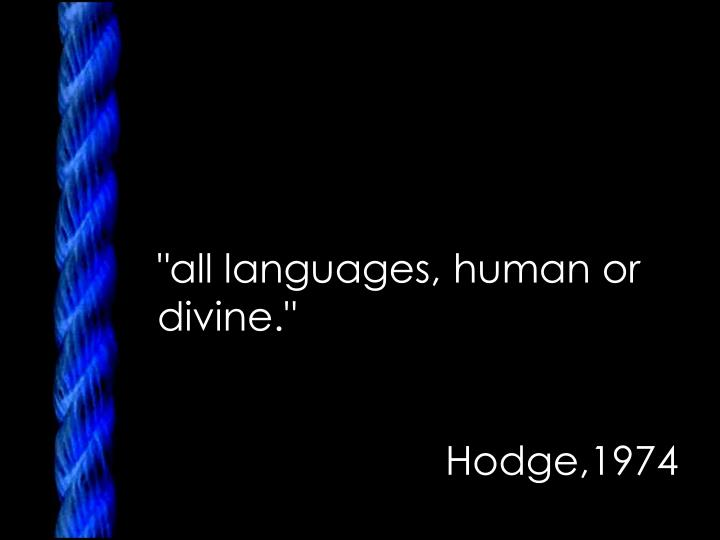 """all languages, human or divine."""