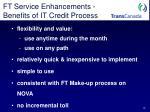 ft service enhancements benefits of it credit process