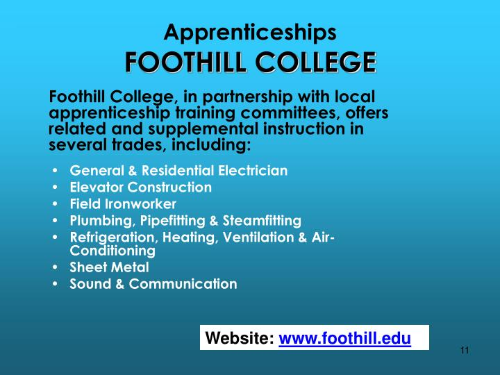 Foothill College, in partnership with local apprenticeship training committees, offers related and supplemental instruction in several trades, including: