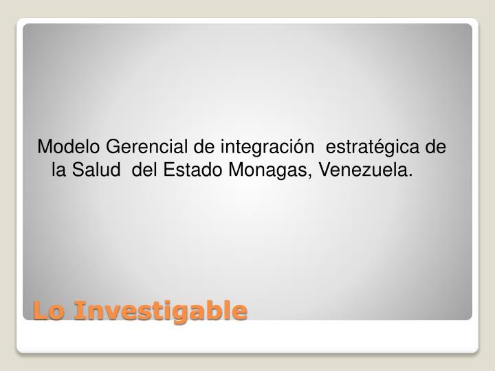 Modelo Gerencial de integración  estratégica de la Salud  del Estado Monagas, Venezuela.