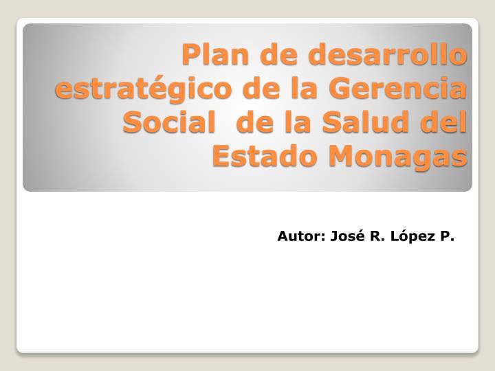 Plan de desarrollo estratégico de la Gerencia Social  de la Salud del