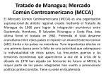 tratado de managua mercado com n centroamericano mcca