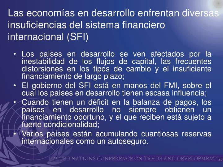 Los países en desarrollo se ven afectados por la inestabilidad de los flujos de capital, las frecuentes distorsiones en los tipos de cambio y el insuficiente financiamiento de largo plazo;
