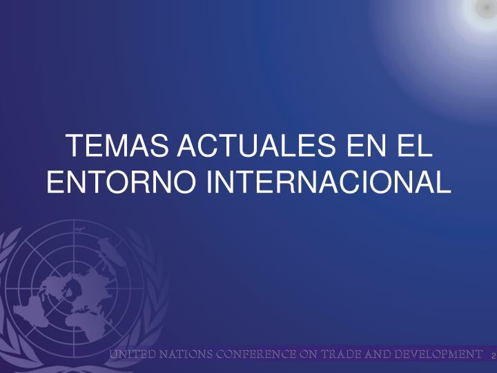 TEMAS ACTUALES EN EL ENTORNO INTERNACIONAL