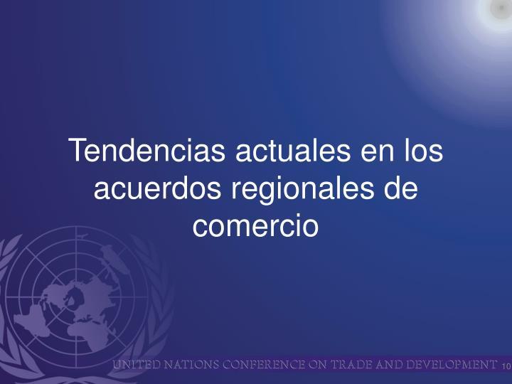 Tendencias actuales en los acuerdos regionales de comercio